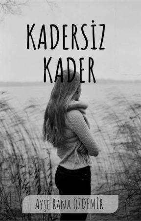KADERSİZ KADER  by Ayseranaozdemir