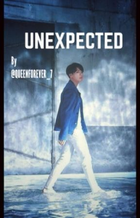 UNEXPECTED (Fan fiction) ✔️  by QUEENFOREVER_7