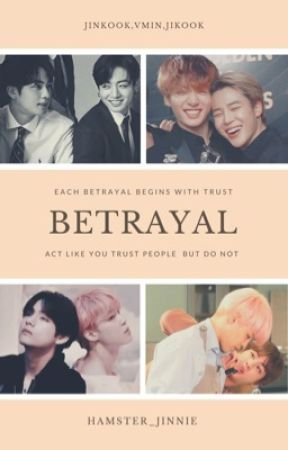 Betrayal- Jinkook, Jikook, Vmin by hamster_jinnie