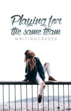 Playing for the Same Team | Editing by writingcrazed