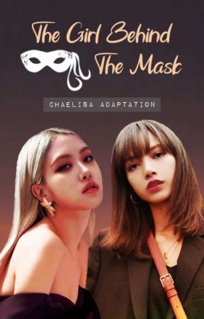 The Girl Behind The Mask | Chaelisa by chaelice_97