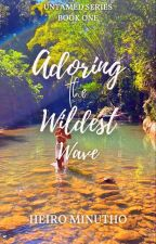 Adoring The Wildest Wave (Untamed Series #1) by heyrominutes