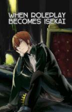 When Roleplay Becomes Isekai by HiiroAzathoth
