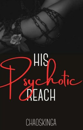 His Psychotic Reach  by ChaosKingA