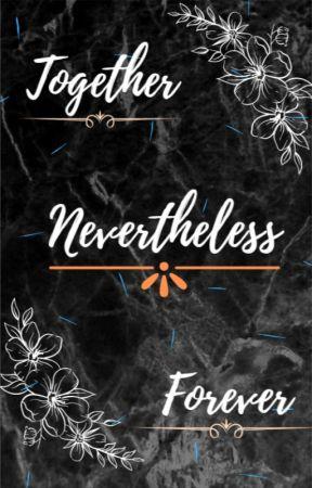 Together, Nervertheless, Forever by melicamach5