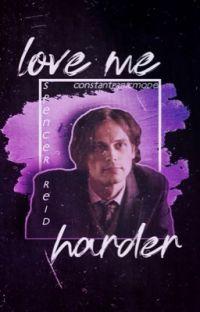 Love Me Harder [spencer reid x reader] cover