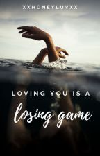 loving you is a losing game I ✔️ by xxhoneyluvxx
