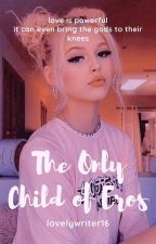 The Only Child Of Eros by PinkLilyFlower19