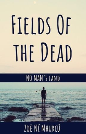 Fields of the Dead: No Man's Land by ZoeMNM