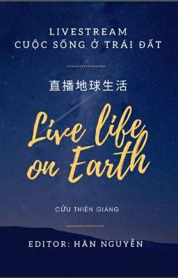 Livestream cuộc sống ở Trái Đất - Cửu Thiên Giáng