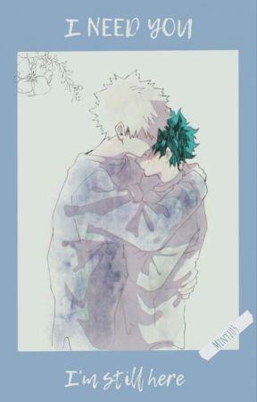 I NEED YOU, I'm still here... by Minyi05