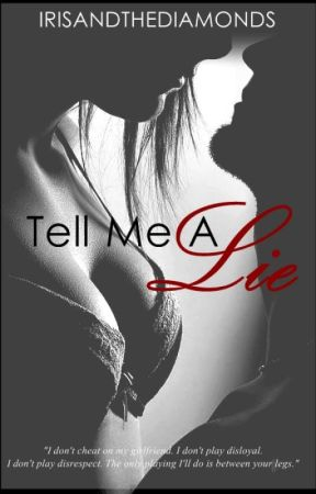 Tell Me A Lie [Complete Story] by IrisAndTheDiamonds