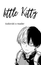 ʟɪᴛᴛʟᴇ ᴋɪᴛᴛʏ 轟ショート ~ Todoroki Shōto x Reader *UNDER MAJOR EDITING* by jexnkxxkiex