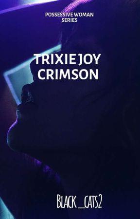 Possessive Women Series: Trixie Joy Crimson by black_cats2