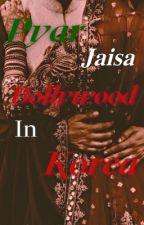 Pyar Jaisa Bollywood In Korea  by JennieIsGoddess