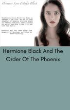 Hermione Black and the order of the Phoenix (Hiatus) by Hermine-Granger33