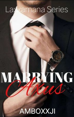 Marrying Axus Laxxamana (Laxxaman Series #1) |On Going| by AmboxxJi