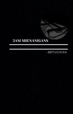 3am Shenanigans by -bbyuchiha