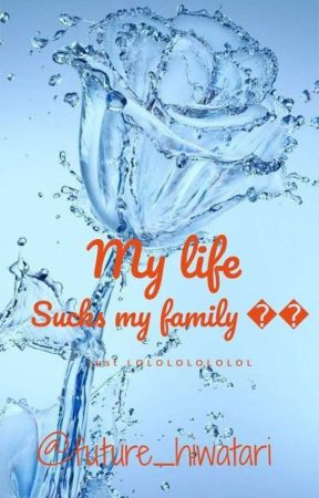 My Life - SUcKs mY FaMiLy 😎😂 by future_hiwatari