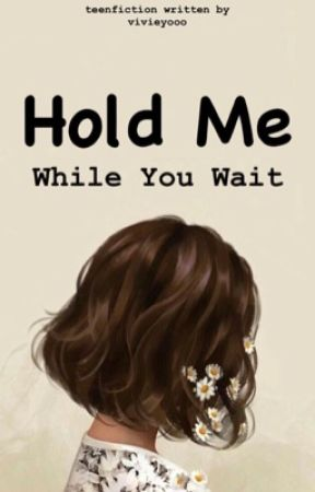 Hold Me While You Wait by vivieyooo