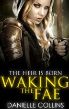 Waking the Fae [BOOK ONE] by Littlemissflawed