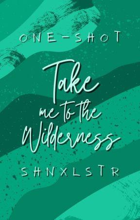 Take Me to the Wilderness by shnxlstr