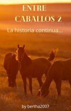 Entre Caballos 2 La historia continua... by bertha2007