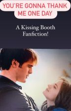 You're gonna thank me one day - A Kissing Booth Fanfiction by Chickfila08