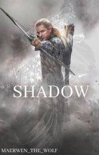 Shadow (Legolas Fanfiction) COMPLETED by Maerwen_the_wolf