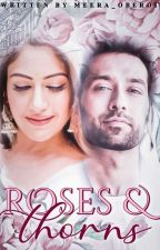 ROSES & THORNS by Meera_Oberoi