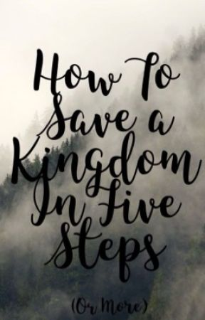 How to Save a Kingdom In Five Steps (Or More) by Avengers14