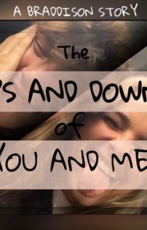 The Ups and Downs of You and Me // a braddison story by sherrythegreat
