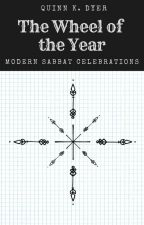 The Wheel of the Year: Modern Sabbat Celebrations by quinnkdyer