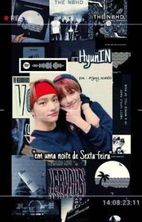 """""""Em uma noite de sexta-feira"""" (One shot•HyunIN)  by heyJungwoo"""