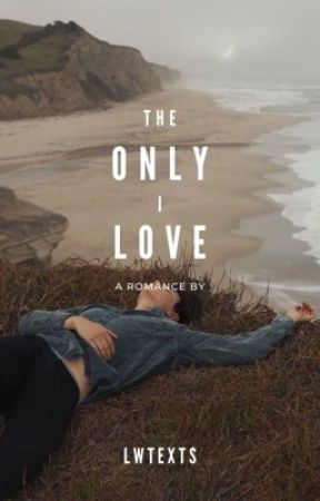 the only i love • lwt + hes  by lwtexts