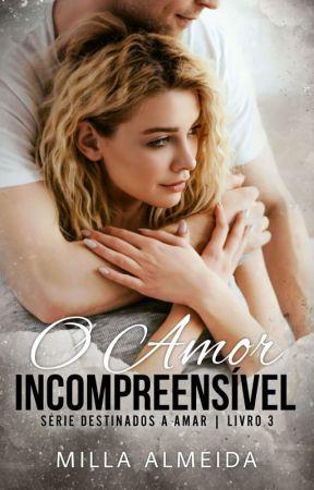 O Amor Incompreensível             Série Destinados a Amar 3 by MilinhaAlmeida30