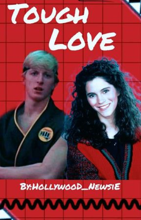Tough Love- Johnny Lawrence/ Fanfic by A_BRONX_TALE