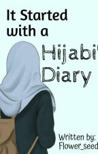 It Started with a Hijabi's Diary by flower_seeds_