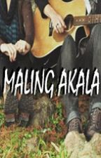Maling Akala (Completed) by maleficynth