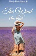 The Wind From The Past. (Family Riven Series #1). (Ongoing) by kyrixxezz