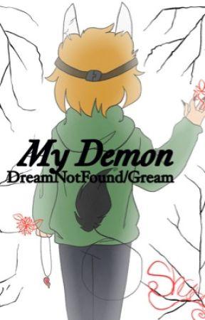 My Demon (DreamNotFound/Gream) by IWantAAnimeBF