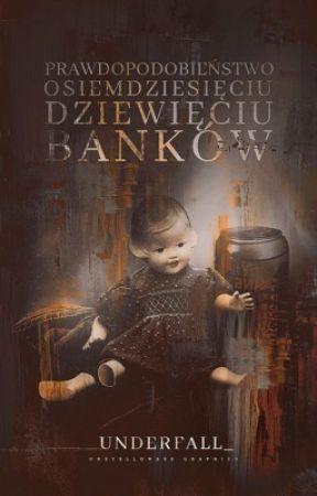 prawdopodobieństwo osiemdziesięciu dziewięciu banków  𝐬𝐡𝐨𝐫𝐭 𝐬𝐭𝐨𝐫𝐲 ✓ by UnderFall_