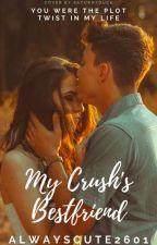 My Crush's Bestfriend by Alwayscute2601