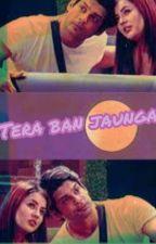 Tera Ban Jaunga by shivangigill