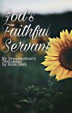 God's Faithful Servant | My Grandmother's Testimony by Anna Leah by AChildofGod4EVER