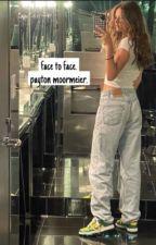 FACE TO FACE | PAYTON MOORMEIER  by -MOORMEIERPAY