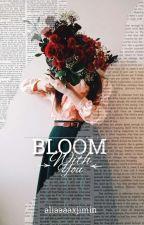 BLOOM WITH YOU  by aliaaaaxjimin
