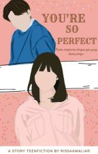 You're So Perfect by rsaaexx