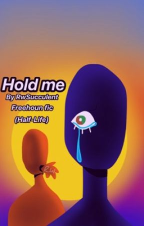 Freehoun - Hold me  - Half Life  by R-w_Succulent