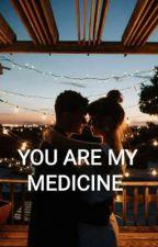 YOU ARE MY MEDICINE  by duckysanta